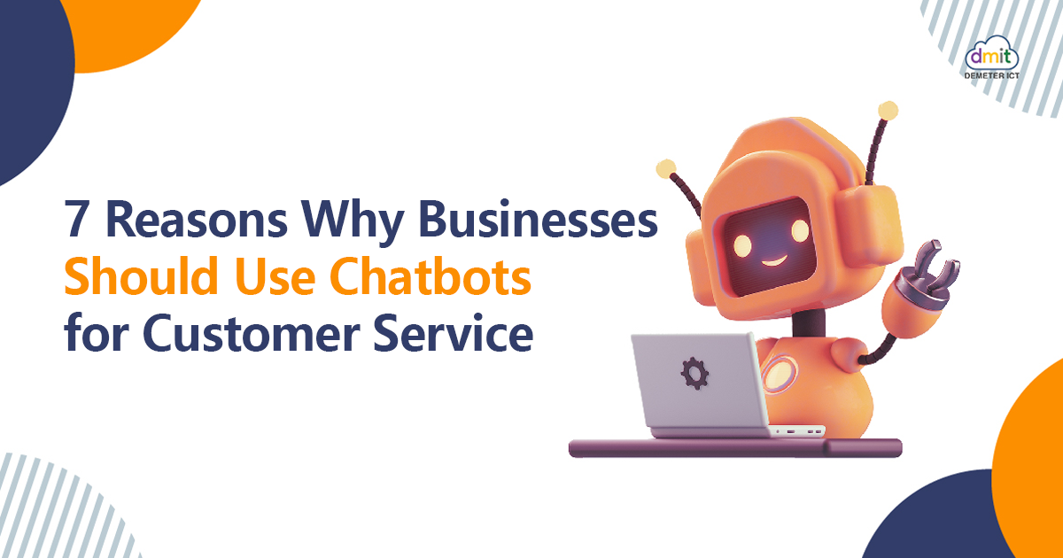 7 Reasons Why Businesses Should Use Chatbots for Customer Service